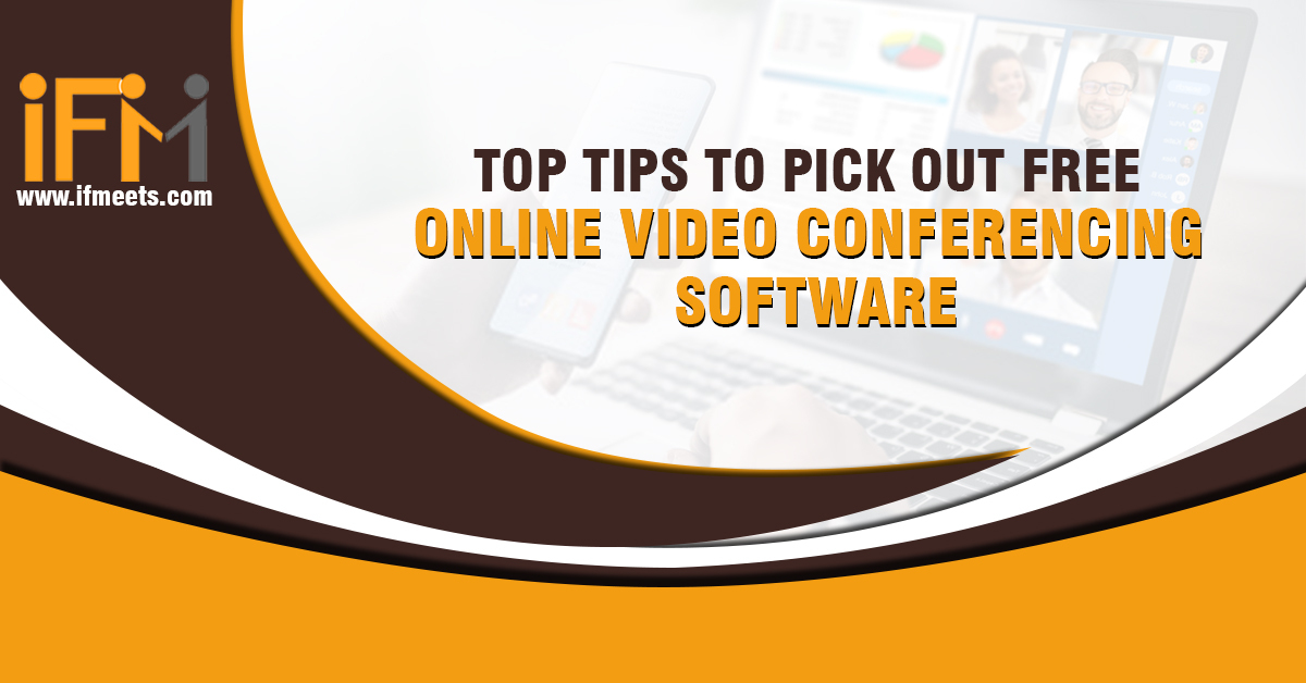 Top Tips to pick out free online video conferencing software