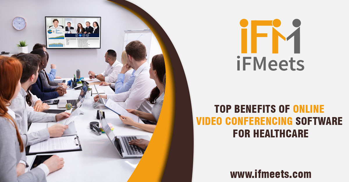 TOP BENEFITS OF ONLINE VIDEO CONFERENCING SOFT FOR HEALTHCARE
