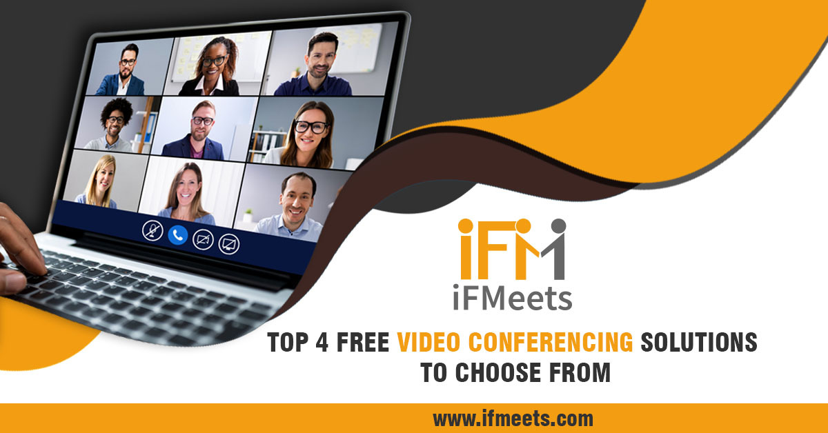 TOP 4 FREE VIDEO CONFERENCING SOLUTIONS TO CHOOSE FROM