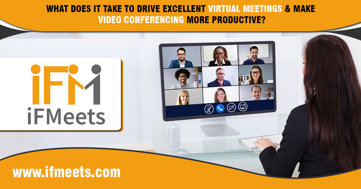 What does it take to drive excellent virtual meetings & make video conferencing more productive?