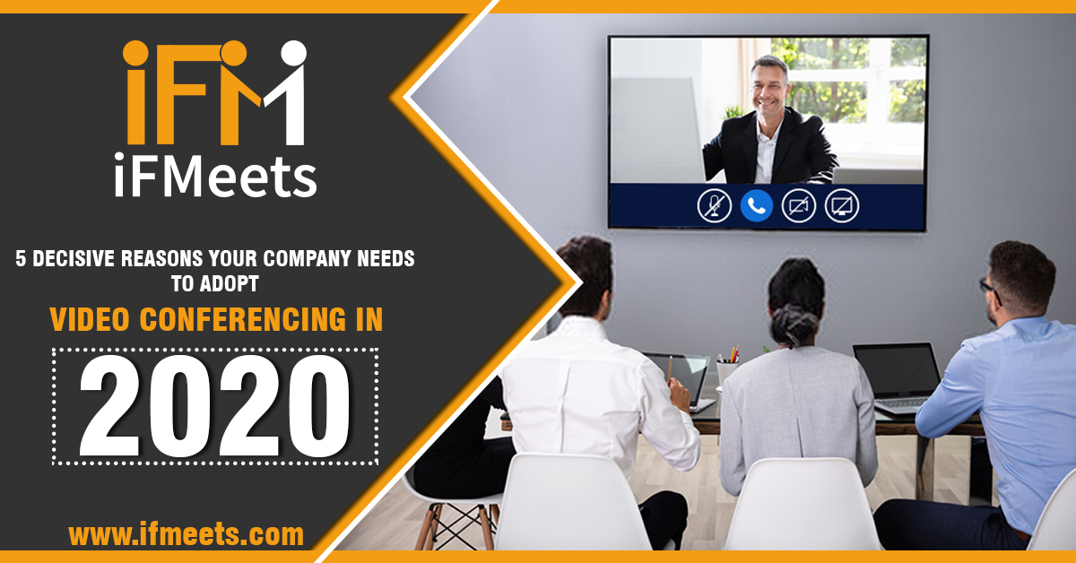 5 decisive reasons your company needs to adopt video conferencing in 2020