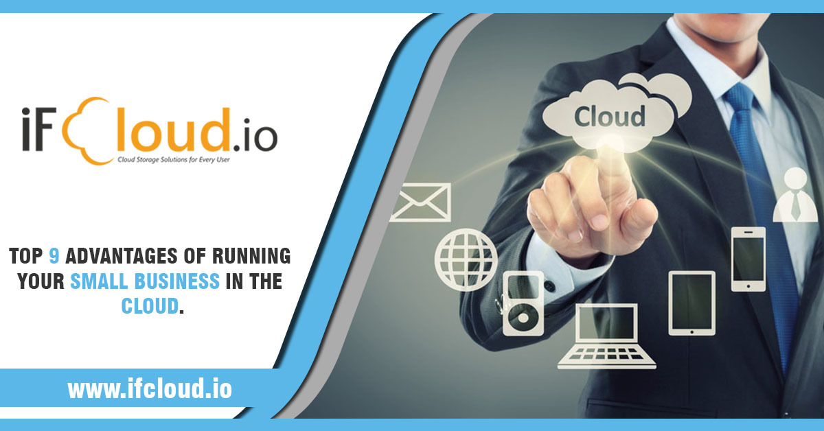 Top 9 advantages of running your small business in the cloud.