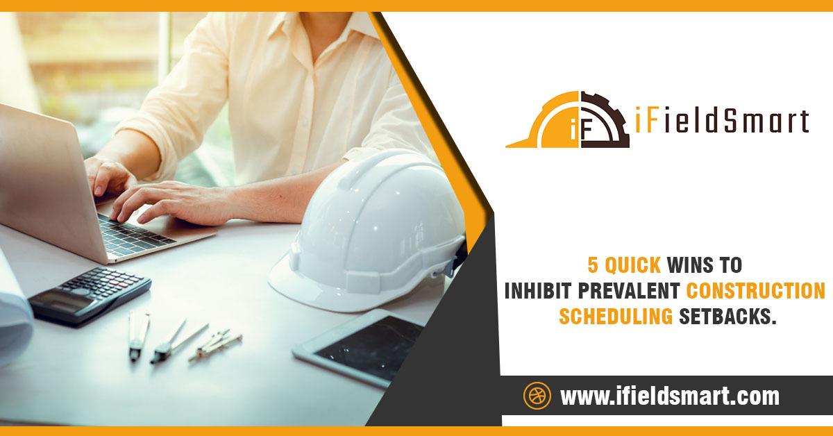 5 quick wins to inhibit prevalent construction scheduling setbacks.