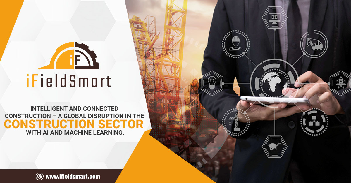 Intelligent and connected construction – A global disruption in the construction sector with AI and Machine Learning.