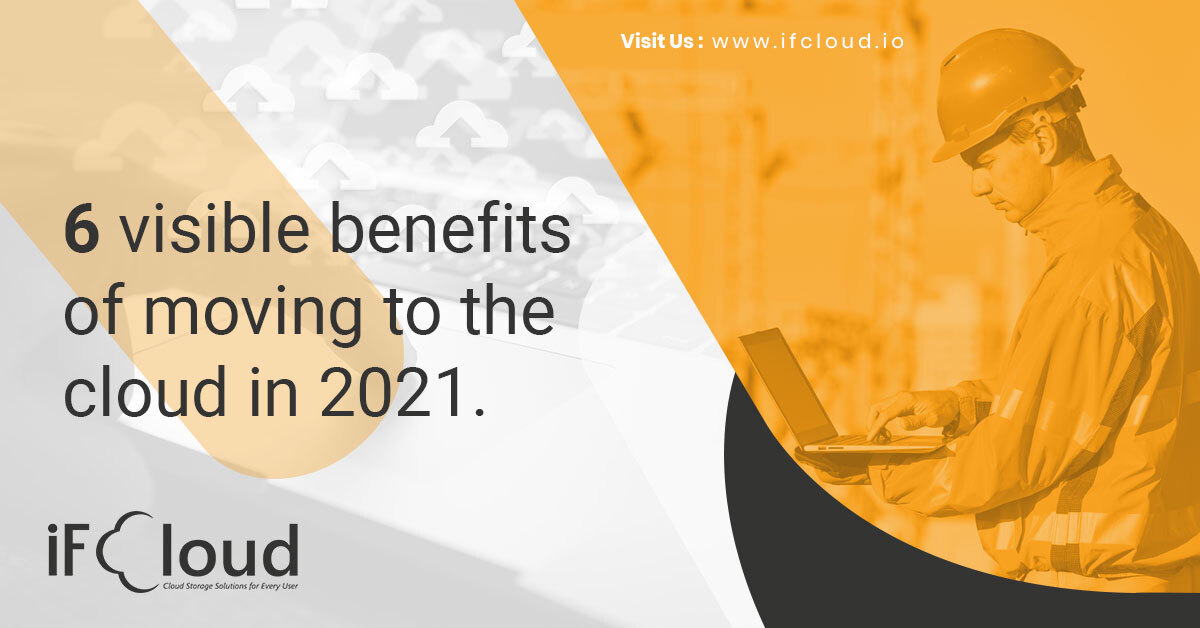 6 visible benefits of moving to the cloud in 2021.