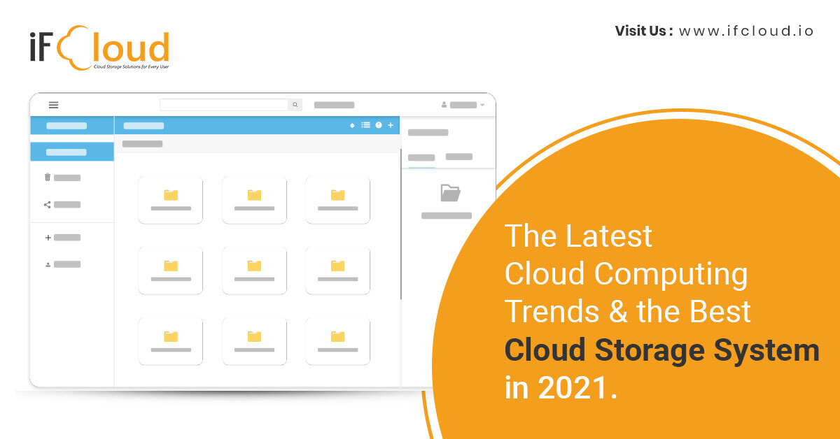 The Latest Cloud Computing Trends and the Best Cloud Storage System in 2021.